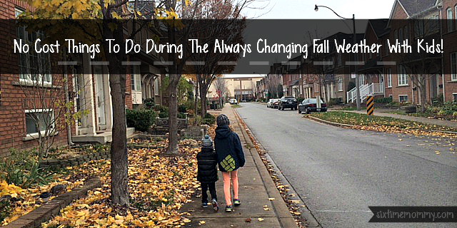 No Cost Things To Do During The Always Changing Fall Weather With Kids!