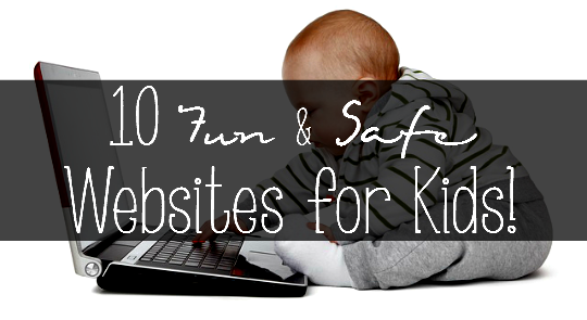 10 Fun & Safe Websites For Kids!
