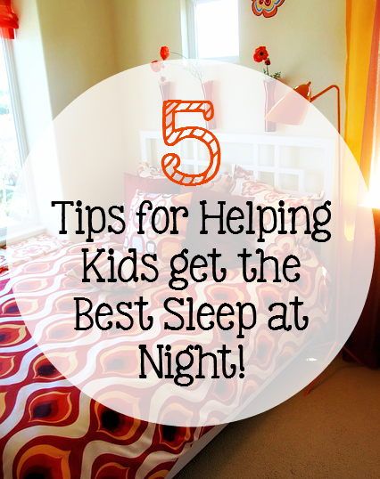5 Tips for Helping Kids get the Best Sleep at Night!