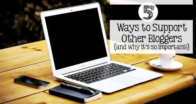 5 Ways to Support Other Bloggers {and why it's so important!}