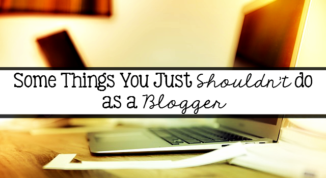 Some Things You Just Shouldn't Do As A Blogger