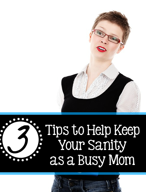 3 Tips to Help Keep Your Sanity as a Busy Mom