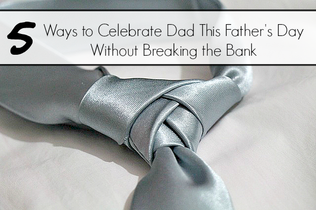 5 Ways to Celebrate Dad This Father's Day Without Breaking the Bank! Need an idea? Maybe two? Check out this great list of 5 easy, budget friendly from the heart ideas! - massholemommy.com