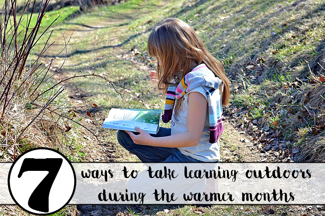 7 Ways to Take Learning Outdoors During the Warmer Months