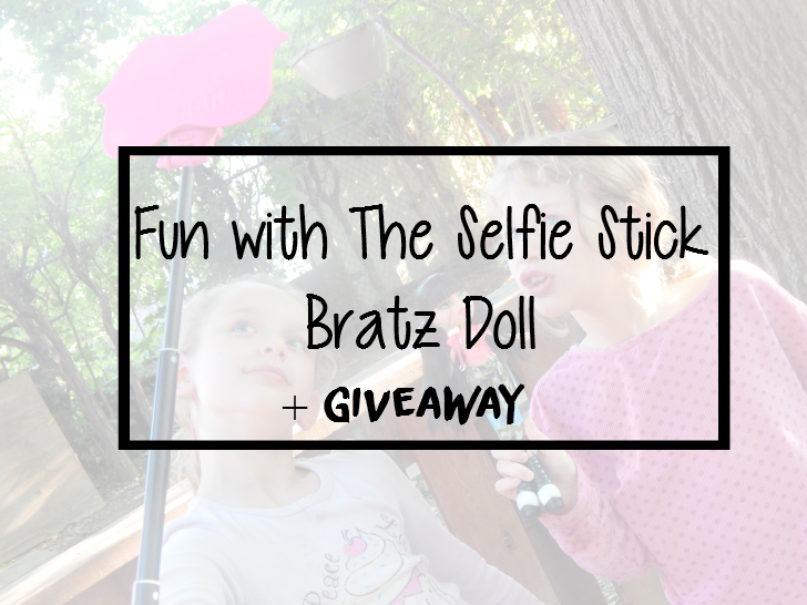 fun with the selfie stick bratz doll giveaway bratz six time mommy and counting. Black Bedroom Furniture Sets. Home Design Ideas
