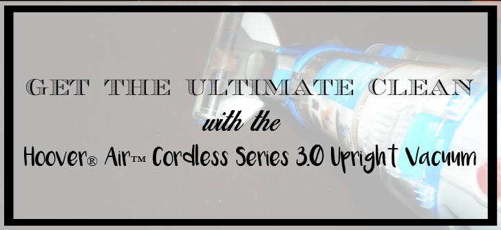 Get the Ultimate Clean With the Hoover Air Cordless Series 3.0 - sixtimemommy.com
