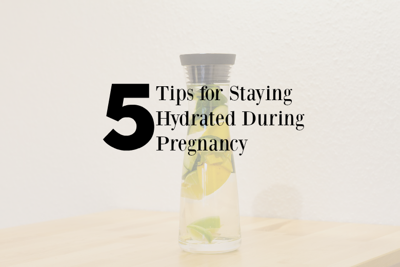 5 Tips for Staying Hydrated During Pregnancy