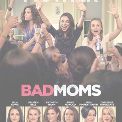 BAD MOMS – Hitting Theatres July 29th!