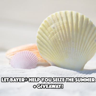 Let Bayer® Help You Seize the Summer + GIVEAWAY!
