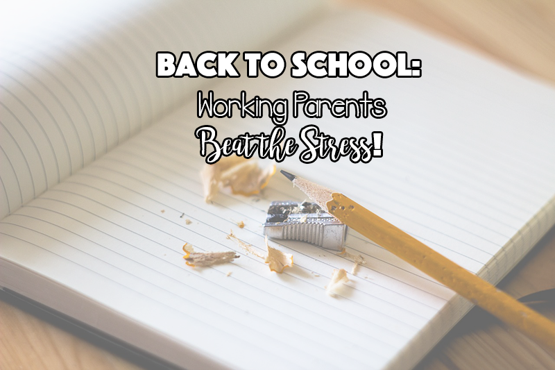 Back to School: Working Parents Beat the Stress!