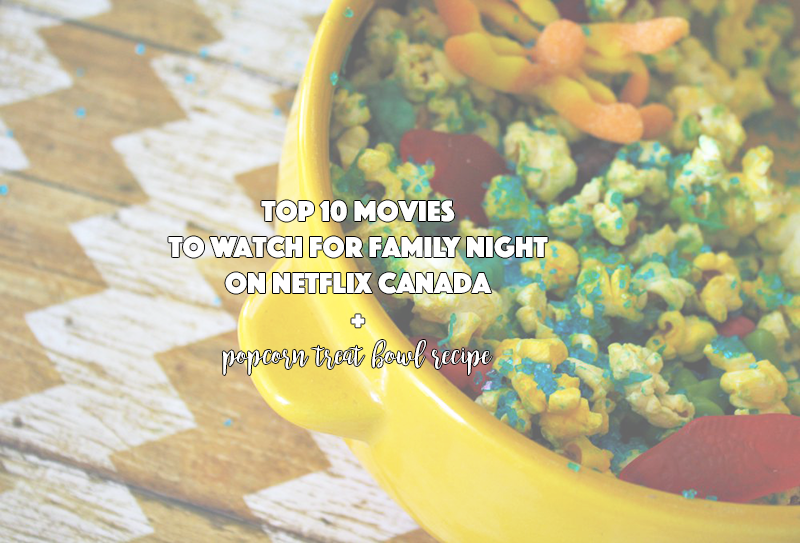 Top 10 Movies to Watch For Family Night on Netflix Canada + Popcorn Treat Bowl Recipe