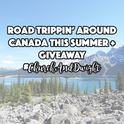 Road Trippin' Around Canada this Summer + Giveaway #ChurchAndDwight