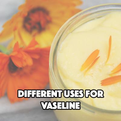 Different Uses for Vaseline