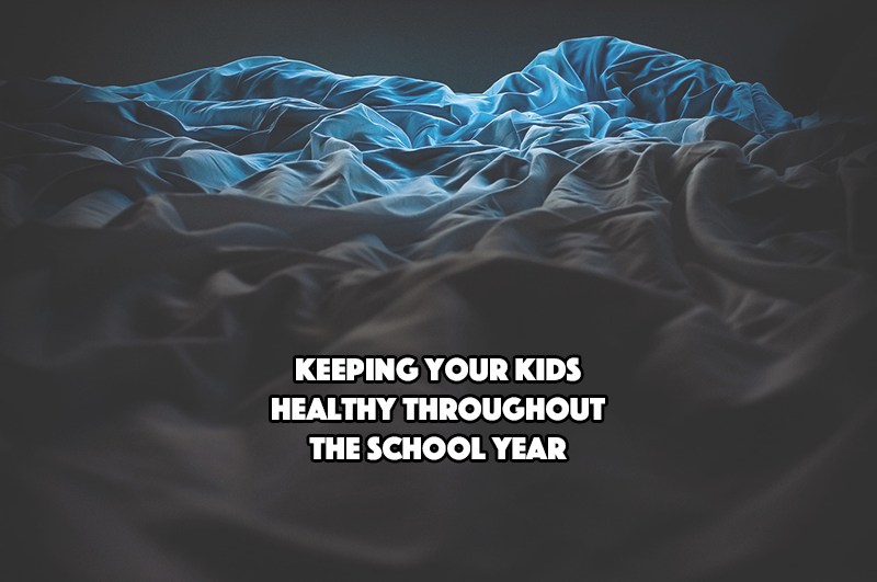 Keeping Your Kids Healthy Throughout the School Year